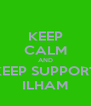 KEEP CALM AND KEEP SUPPORT ILHAM - Personalised Poster A4 size