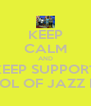 KEEP CALM AND KEEP SUPPORT SCHOOL OF JAZZ BAND - Personalised Poster A4 size