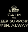 KEEP CALM AND KEEP SUPPORT SM*SH. ALWAYS! - Personalised Poster A4 size