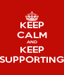 KEEP CALM AND KEEP SUPPORTING - Personalised Poster A4 size