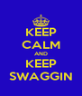 KEEP CALM AND KEEP SWAGGIN - Personalised Poster A4 size