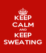 KEEP CALM AND KEEP SWEATING - Personalised Poster A4 size