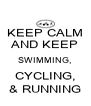 KEEP CALM AND KEEP SWIMMING, CYCLING, & RUNNING - Personalised Poster A4 size