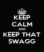 KEEP CALM AND KEEP THAT SWAGG - Personalised Poster A4 size