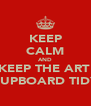 KEEP CALM AND KEEP THE ART  CUPBOARD TIDY - Personalised Poster A4 size