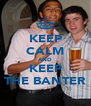 KEEP CALM AND KEEP THE BANTER - Personalised Poster A4 size