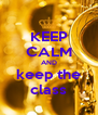 KEEP CALM AND keep the class - Personalised Poster A4 size