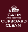 KEEP CALM AND KEEP THE CUPBOARD CLEAN  - Personalised Poster A4 size