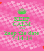 KEEP CALM AND keep the date 7-14-14 - Personalised Poster A4 size