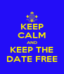 KEEP CALM AND KEEP THE DATE FREE - Personalised Poster A4 size