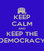 KEEP CALM AND KEEP THE DEMOCRACY - Personalised Poster A4 size