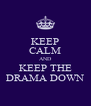 KEEP CALM AND KEEP THE DRAMA DOWN - Personalised Poster A4 size