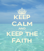KEEP CALM AND KEEP THE FAITH - Personalised Poster A4 size