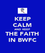 KEEP CALM AND KEEP THE FAITH IN BWFC - Personalised Poster A4 size