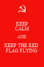 KEEP CALM AND KEEP THE RED  FLAG FLYING - Personalised Poster A4 size