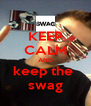 KEEP CALM AND keep the  swag - Personalised Poster A4 size