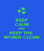 KEEP CALM AND KEEP THE  WORLD CLEAN - Personalised Poster A4 size