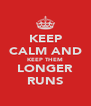 KEEP CALM AND KEEP THEM LONGER RUNS - Personalised Poster A4 size