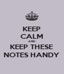 KEEP CALM AND KEEP THESE NOTES HANDY - Personalised Poster A4 size