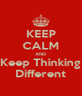 KEEP CALM AND Keep Thinking Different - Personalised Poster A4 size