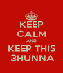 KEEP CALM AND KEEP THIS  3HUNNA - Personalised Poster A4 size