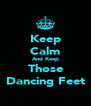 Keep Calm And Keep Those Dancing Feet - Personalised Poster A4 size