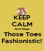 KEEP CALM And Keep  Those Toes Fashionistic! - Personalised Poster A4 size