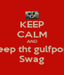 KEEP CALM AND Keep tht gulfport  Swag - Personalised Poster A4 size