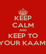 KEEP CALM AND KEEP TO YOUR KAAM  - Personalised Poster A4 size