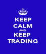 KEEP CALM AND KEEP  TRADING - Personalised Poster A4 size