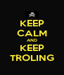 KEEP CALM AND KEEP TROLING - Personalised Poster A4 size