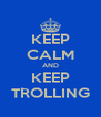 KEEP CALM AND KEEP TROLLING - Personalised Poster A4 size