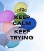 KEEP CALM AND KEEP TRYING - Personalised Poster A4 size