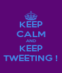 KEEP CALM AND KEEP TWEETING ! - Personalised Poster A4 size