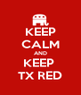 KEEP CALM AND KEEP  TX RED - Personalised Poster A4 size