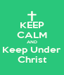 KEEP CALM AND Keep Under Christ - Personalised Poster A4 size