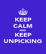 KEEP CALM AND KEEP UNPICKING - Personalised Poster A4 size