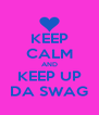 KEEP CALM AND KEEP UP DA SWAG - Personalised Poster A4 size