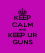 KEEP CALM AND KEEP UR GUNS - Personalised Poster A4 size