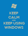 KEEP CALM AND KEEP USING WINDOWS - Personalised Poster A4 size