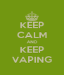 KEEP CALM AND KEEP VAPING - Personalised Poster A4 size