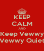 KEEP CALM AND Keep Vewwy Vewwy Quiet - Personalised Poster A4 size