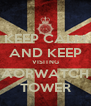 KEEP CALM AND KEEP VISITNG AORWATCH TOWER - Personalised Poster A4 size