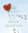 KEEP CALM AND KEEP WAITING - Personalised Poster A4 size