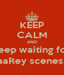 KEEP CALM AND Keep waiting for  TaaRey scenes :( - Personalised Poster A4 size