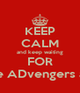 KEEP CALM and keep waiting FOR the ADvengers ap. - Personalised Poster A4 size