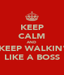 KEEP CALM AND KEEP WALKIN' LIKE A BOSS - Personalised Poster A4 size