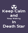 Keep Calm and Keep Walking In Death Star - Personalised Poster A4 size