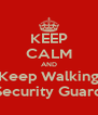KEEP CALM AND Keep Walking Security Guard - Personalised Poster A4 size