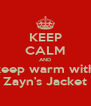 KEEP CALM AND keep warm with Zayn's Jacket - Personalised Poster A4 size